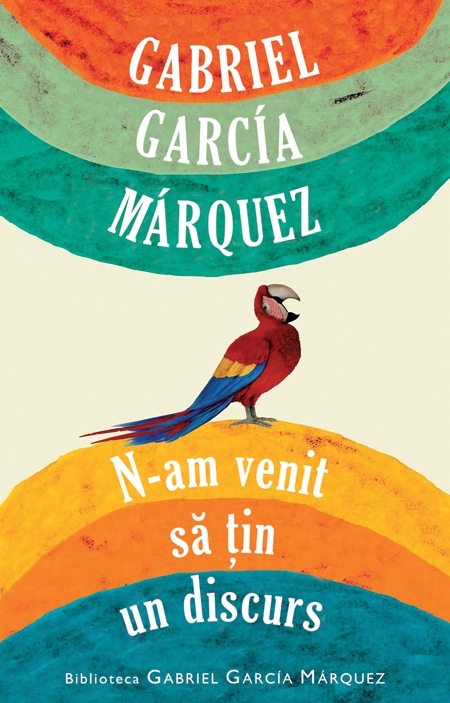 Garcia Marquez_N-am venit sa tin un discurs