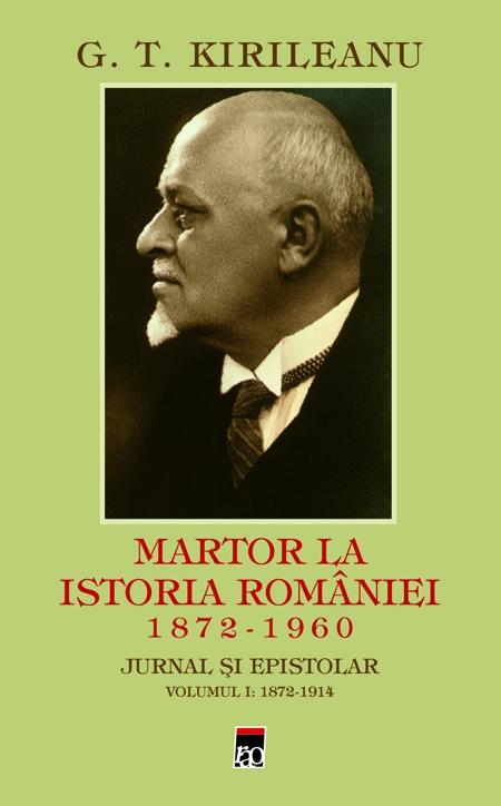 G. T. Kirileanu. Martor la istoria Romaniei-vol1