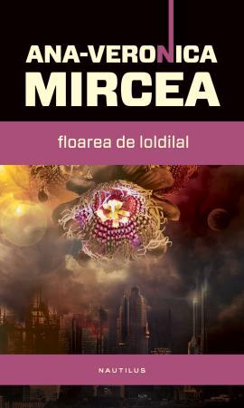 Ana-Veronica Mircea - Floarea de loldilal
