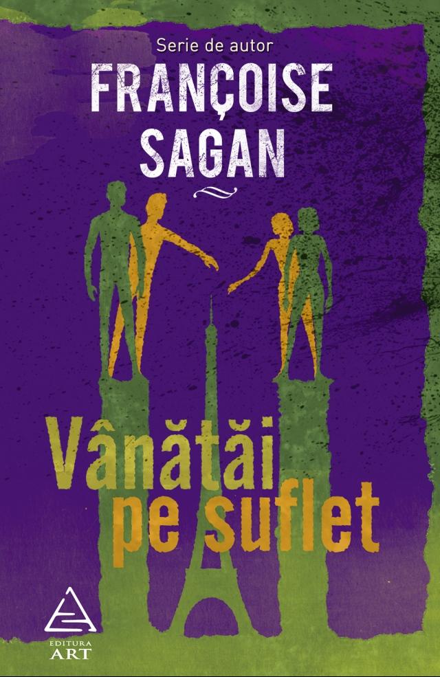 Francoise Sagan - Vanatai pe suflet