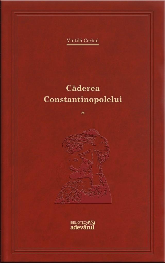 Vintila Corbul - Caderea Constantinopolelui vol1